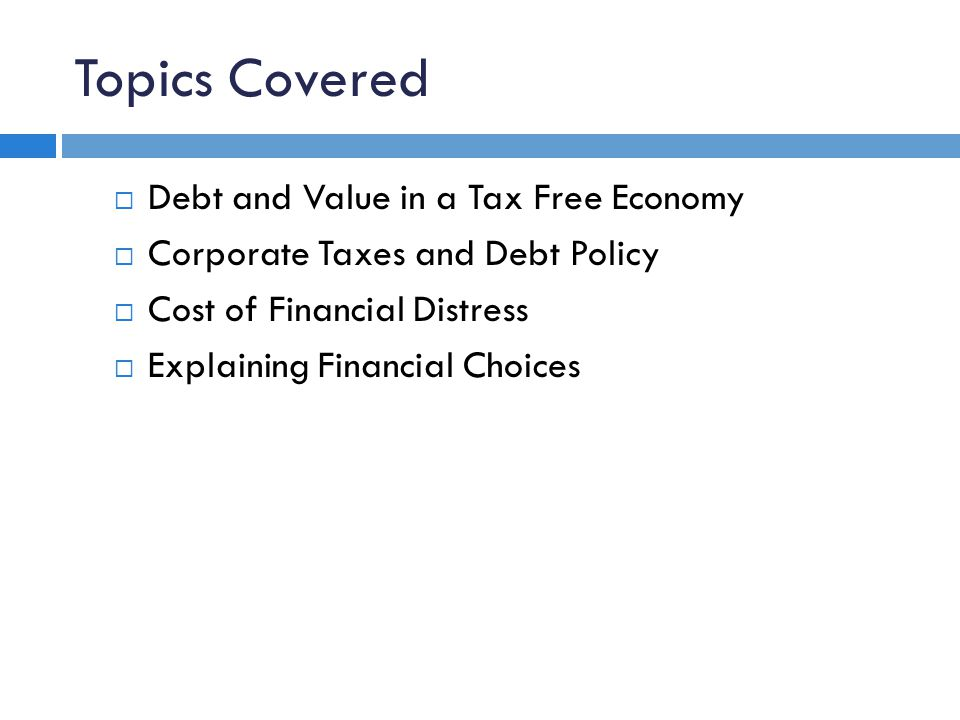 Topics Covered Debt and Value in a Tax Free Economy