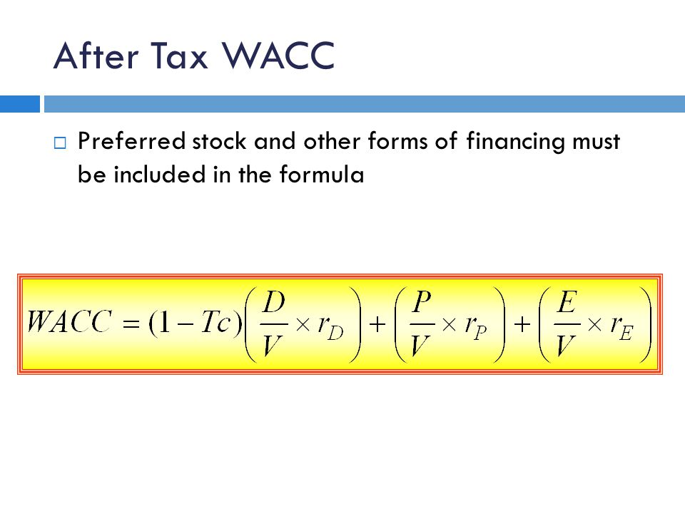 After Tax WACC Preferred stock and other forms of financing must be included in the formula