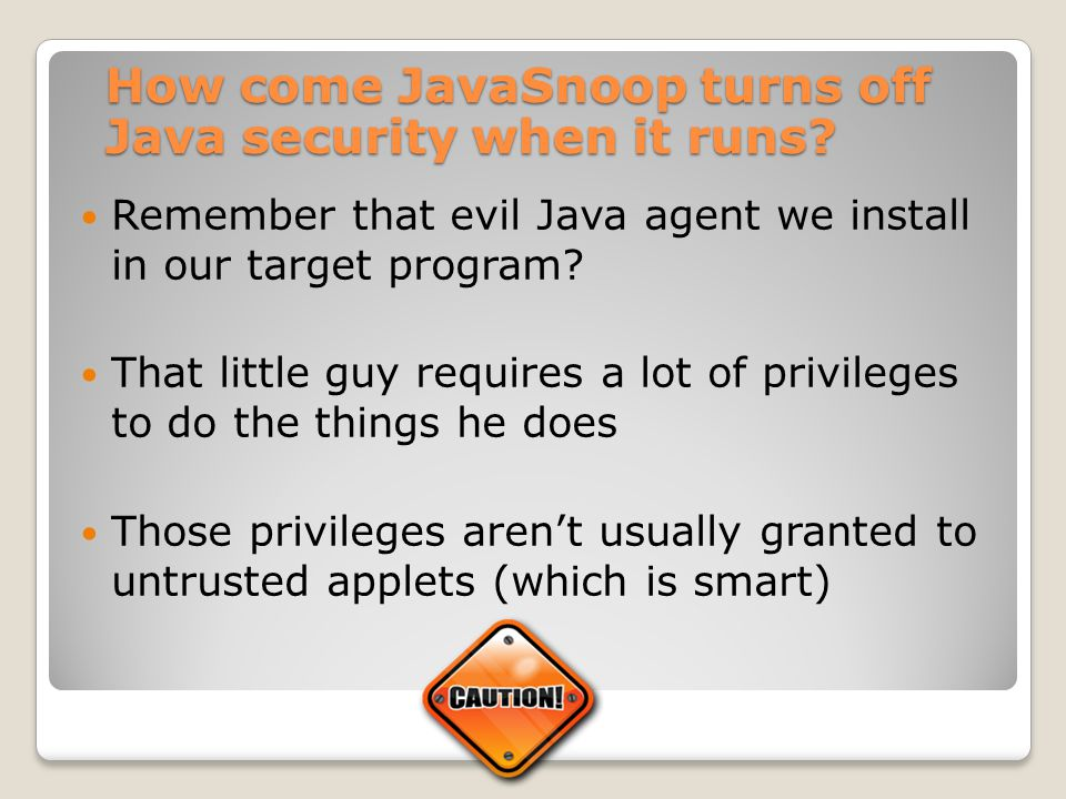 How come JavaSnoop turns off Java security when it runs
