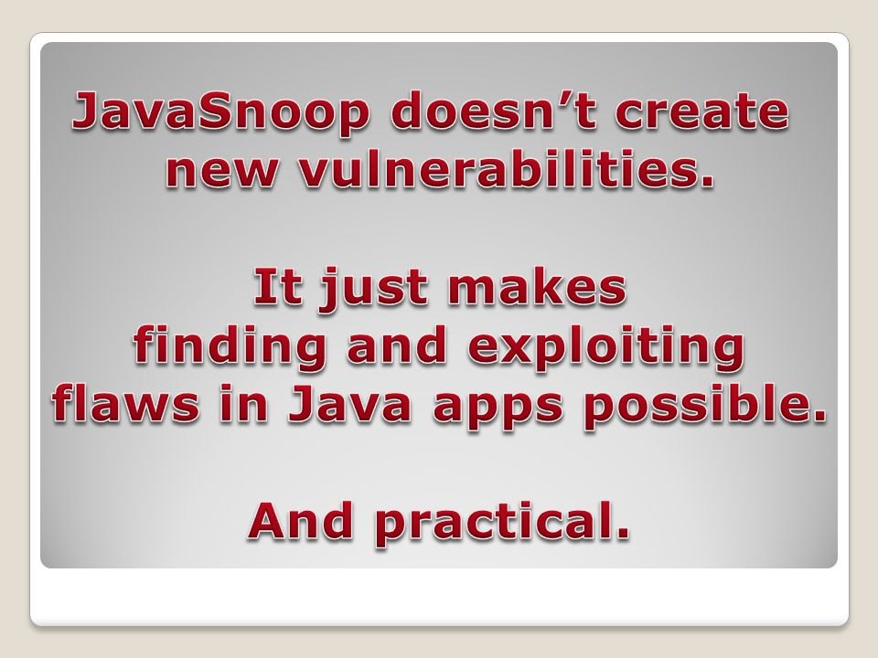 JavaSnoop doesn't create new vulnerabilities.