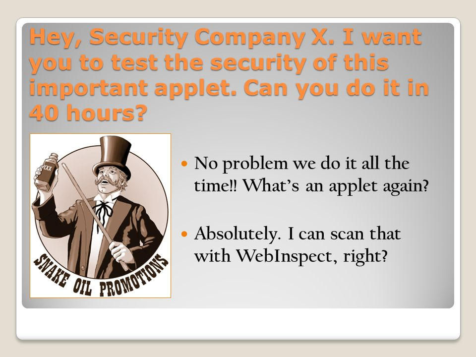Hey, Security Company X. I want you to test the security of this important applet. Can you do it in 40 hours