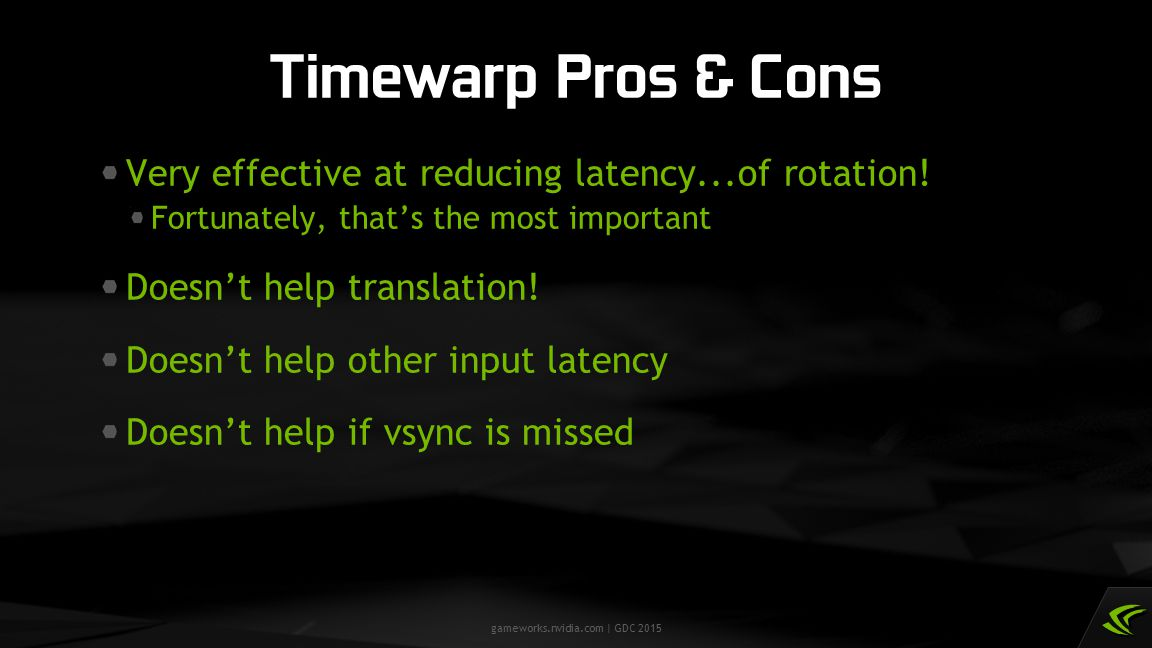 Timewarp Pros & Cons Very effective at reducing latency...of rotation!