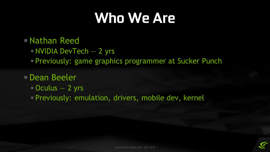 Who We Are Nathan Reed Dean Beeler NVIDIA DevTech — 2 yrs