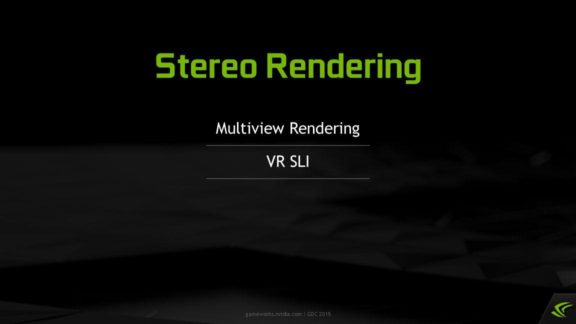 Stereo Rendering Multiview Rendering VR SLI