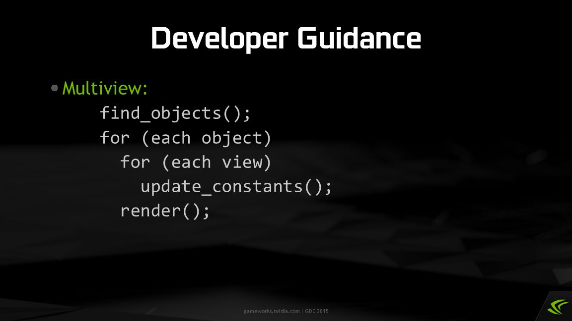 Developer Guidance Multiview: find_objects(); for (each object) for (each view) update_constants(); render();