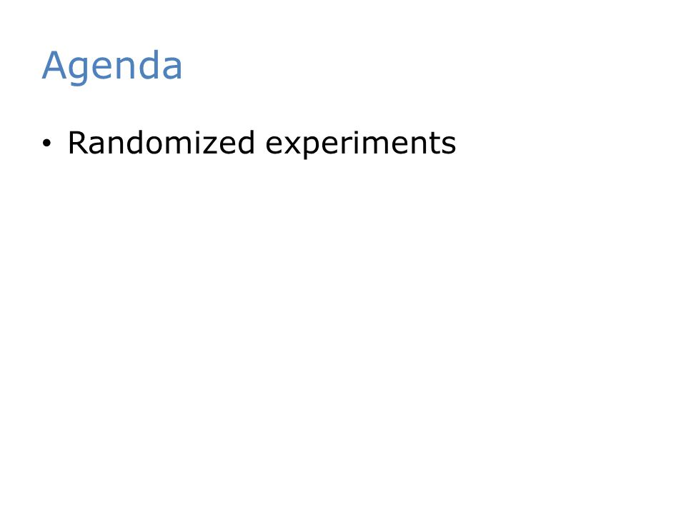 Agenda Randomized experiments