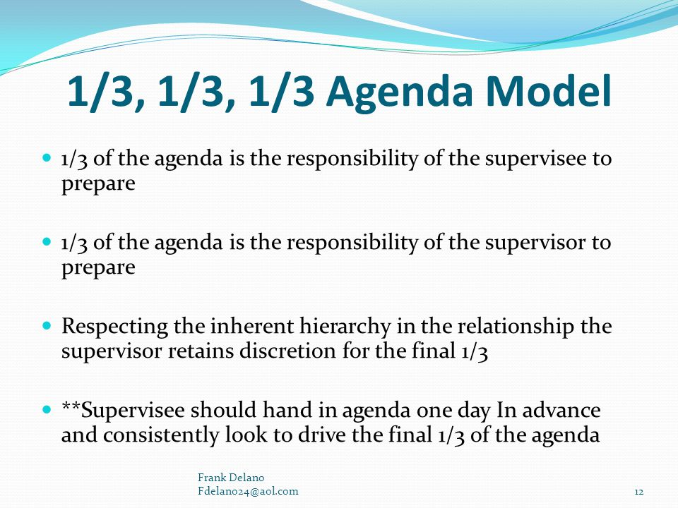 1/3, 1/3, 1/3 Agenda Model 1/3 of the agenda is the responsibility of the supervisee to prepare.