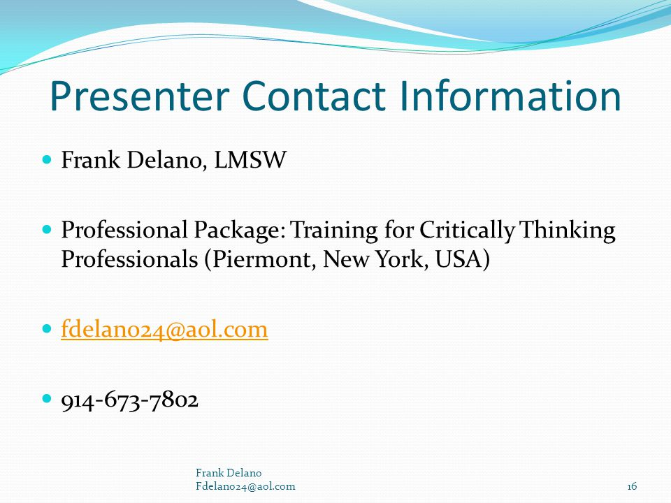 Presenter Contact Information Frank Delano, LMSW. Professional Package: Training for Critically Thinking Professionals (Piermont, New York, USA)