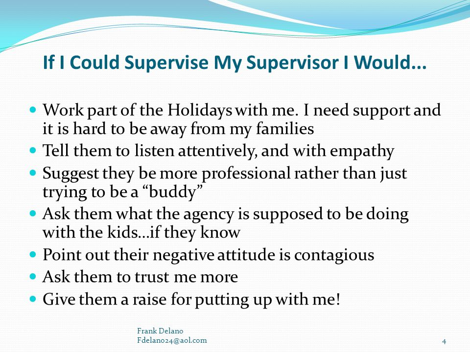 If I Could Supervise My Supervisor I Would...