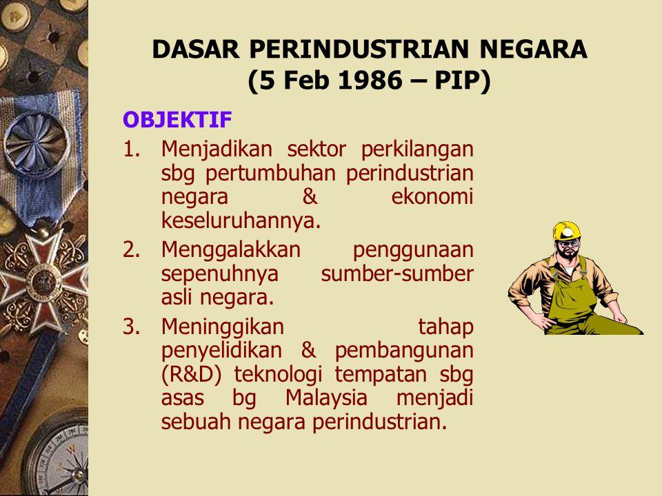 DASAR PERINDUSTRIAN NEGARA (5 Feb 1986 – PIP)