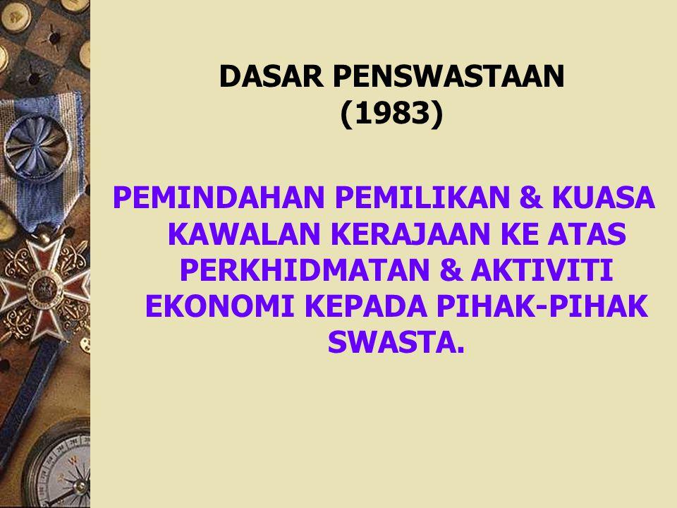 DASAR PENSWASTAAN (1983) PEMINDAHAN PEMILIKAN & KUASA KAWALAN KERAJAAN KE ATAS PERKHIDMATAN & AKTIVITI EKONOMI KEPADA PIHAK-PIHAK SWASTA.