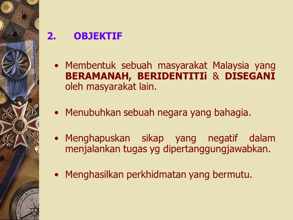 OBJEKTIF Membentuk sebuah masyarakat Malaysia yang BERAMANAH, BERIDENTITIi & DISEGANI oleh masyarakat lain.