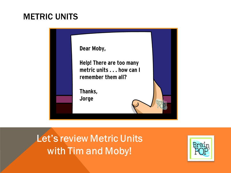 Let's review Metric Units