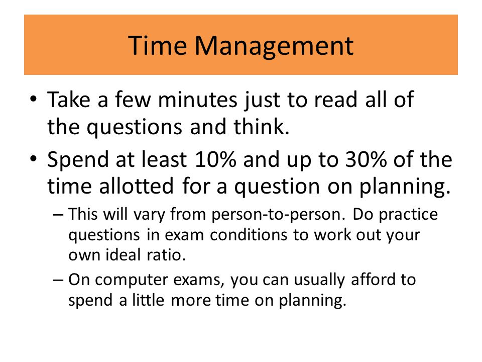 Time Management Take a few minutes just to read all of the questions and think.