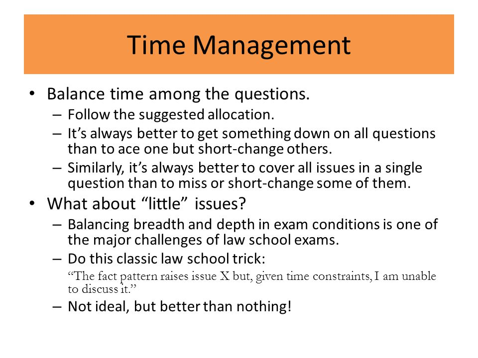 Time Management Balance time among the questions.