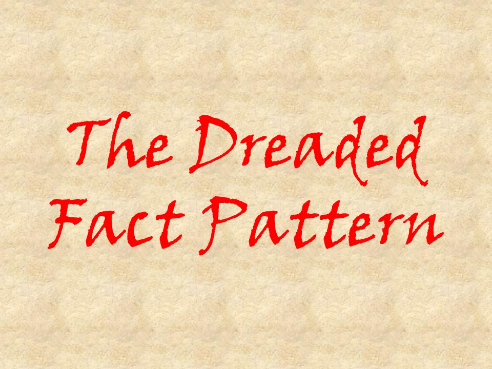 The Dreaded Fact Pattern