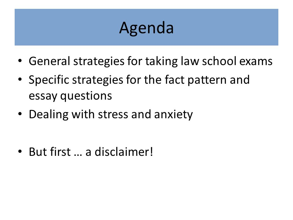 Agenda General strategies for taking law school exams