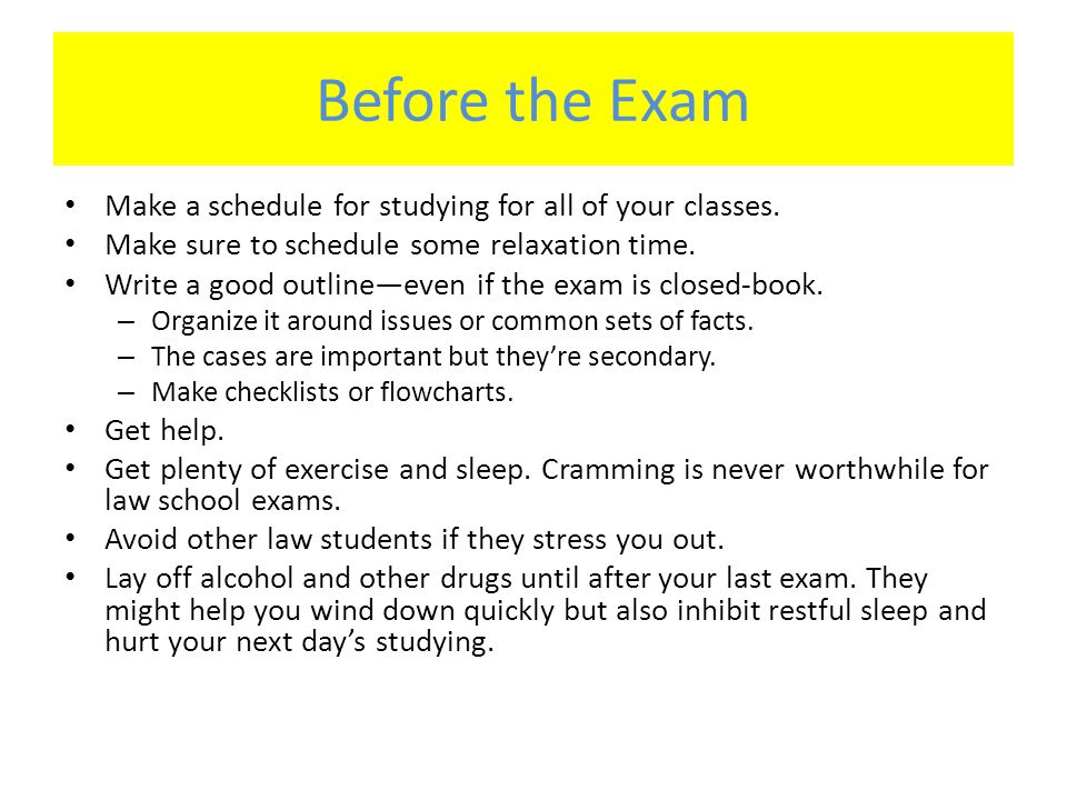 Before the Exam Make a schedule for studying for all of your classes.
