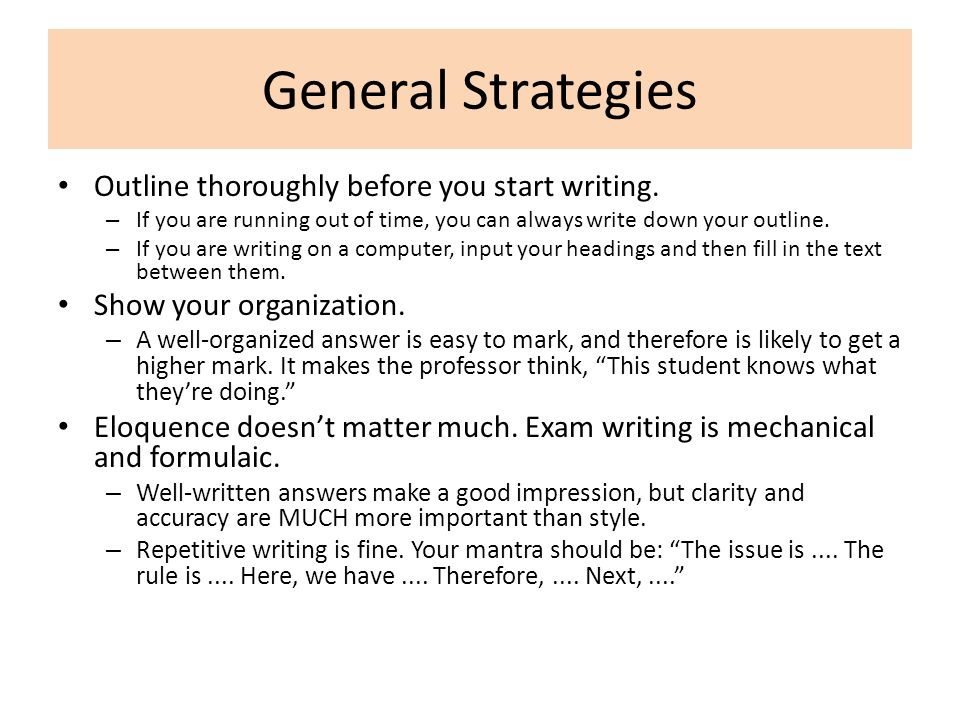 General Strategies Outline thoroughly before you start writing.