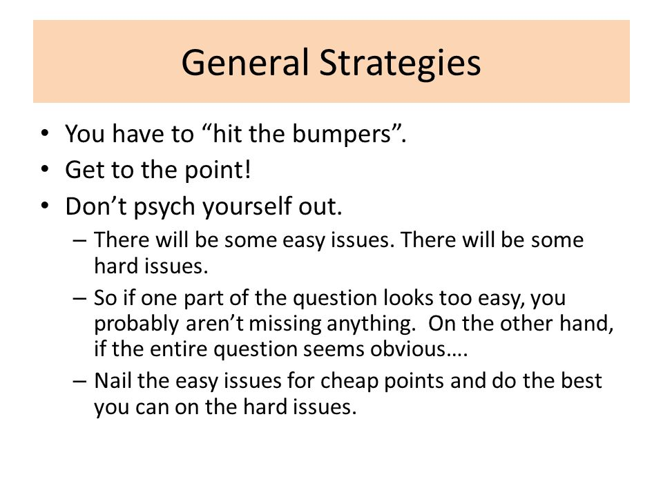 General Strategies You have to hit the bumpers . Get to the point!
