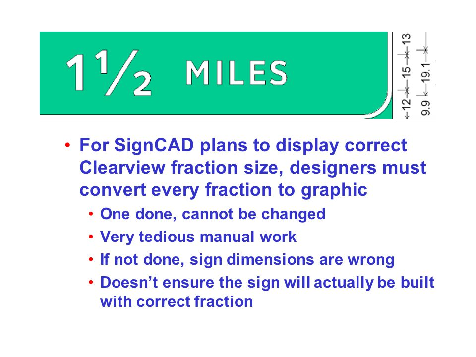 For SignCAD plans to display correct Clearview fraction size, designers must convert every fraction to graphic