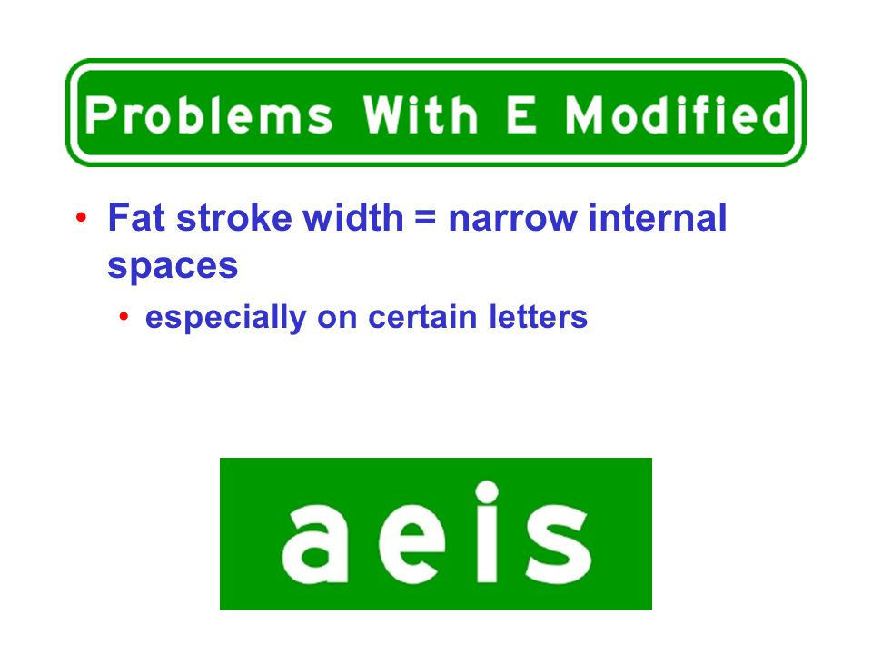 Fat stroke width = narrow internal spaces