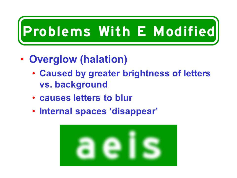 Overglow (halation) Caused by greater brightness of letters vs. background. causes letters to blur.