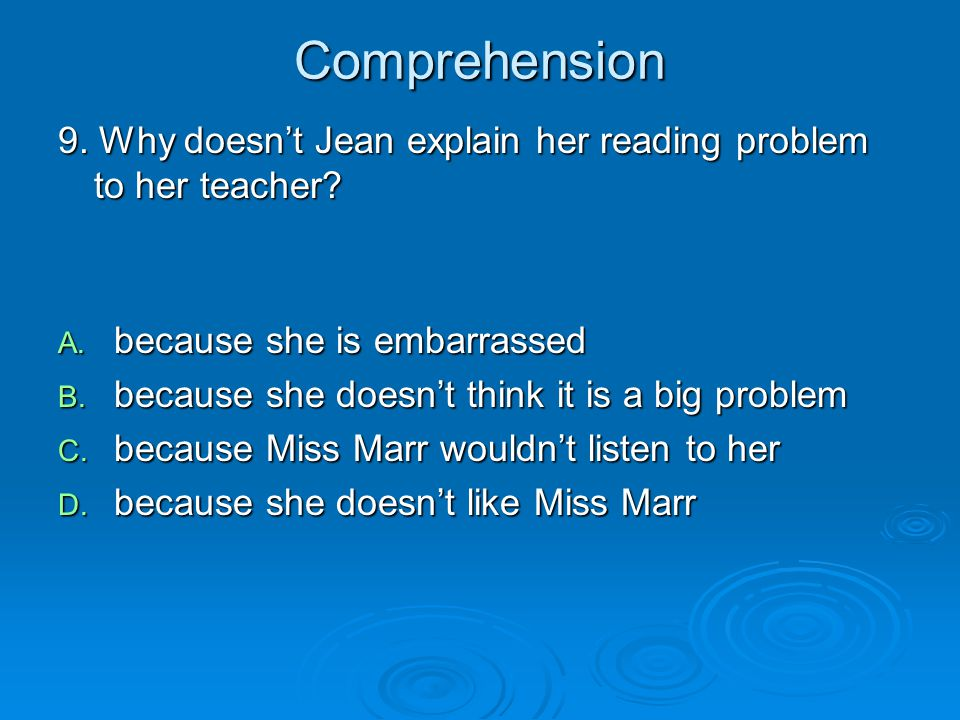Comprehension 9. Why doesn't Jean explain her reading problem to her teacher because she is embarrassed.