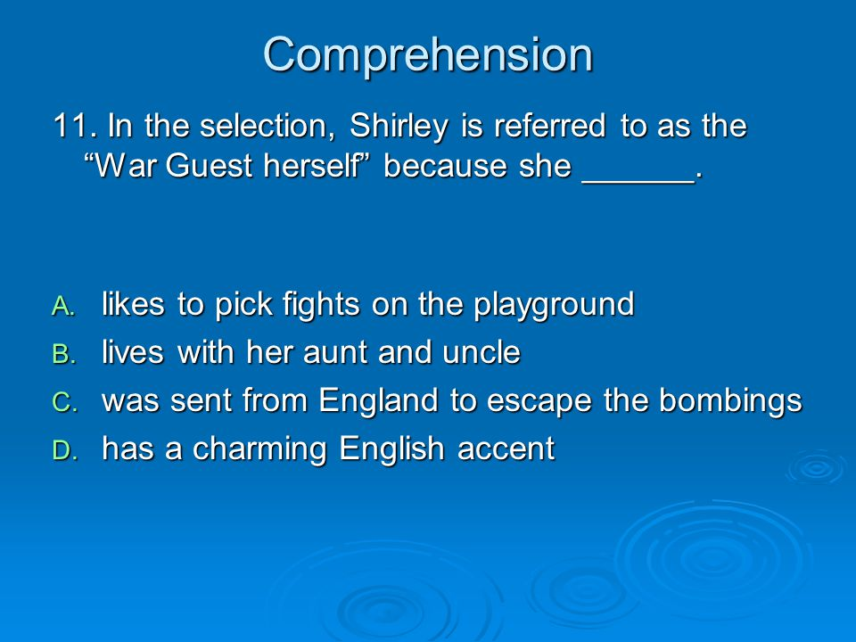 Comprehension 11. In the selection, Shirley is referred to as the War Guest herself because she ______.