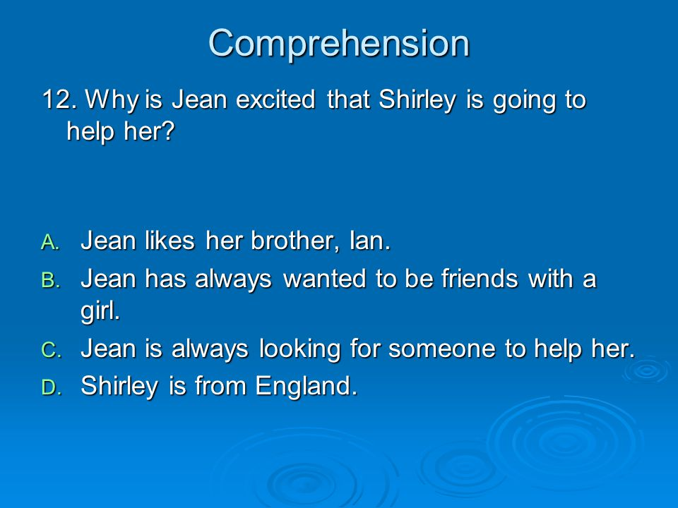 Comprehension 12. Why is Jean excited that Shirley is going to help her Jean likes her brother, Ian.