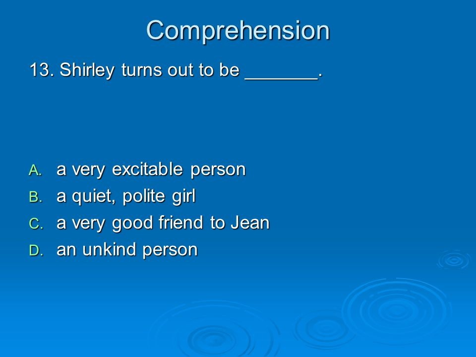Comprehension 13. Shirley turns out to be _______.
