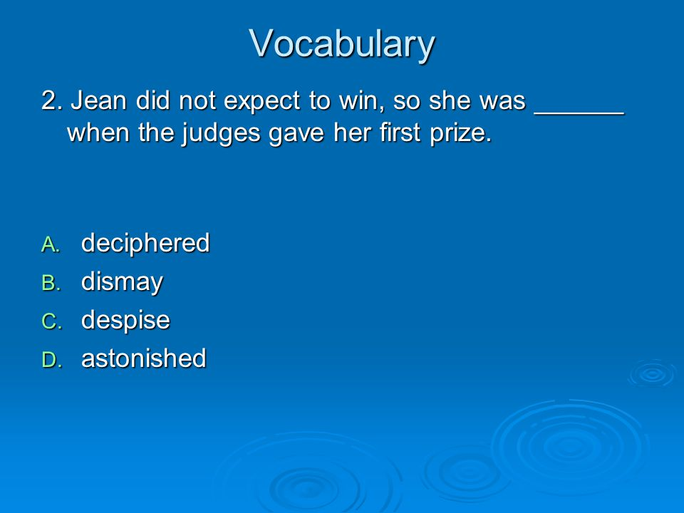 Vocabulary 2. Jean did not expect to win, so she was ______ when the judges gave her first prize. deciphered.