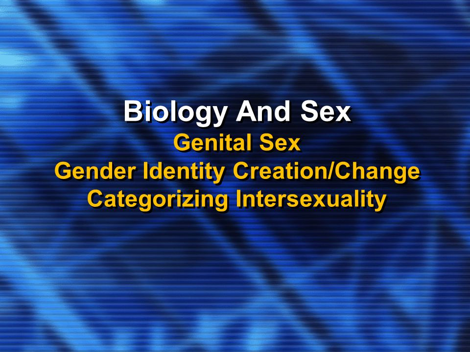 Biology And Sex Genital Sex Gender Identity Creation/Change Categorizing Intersexuality