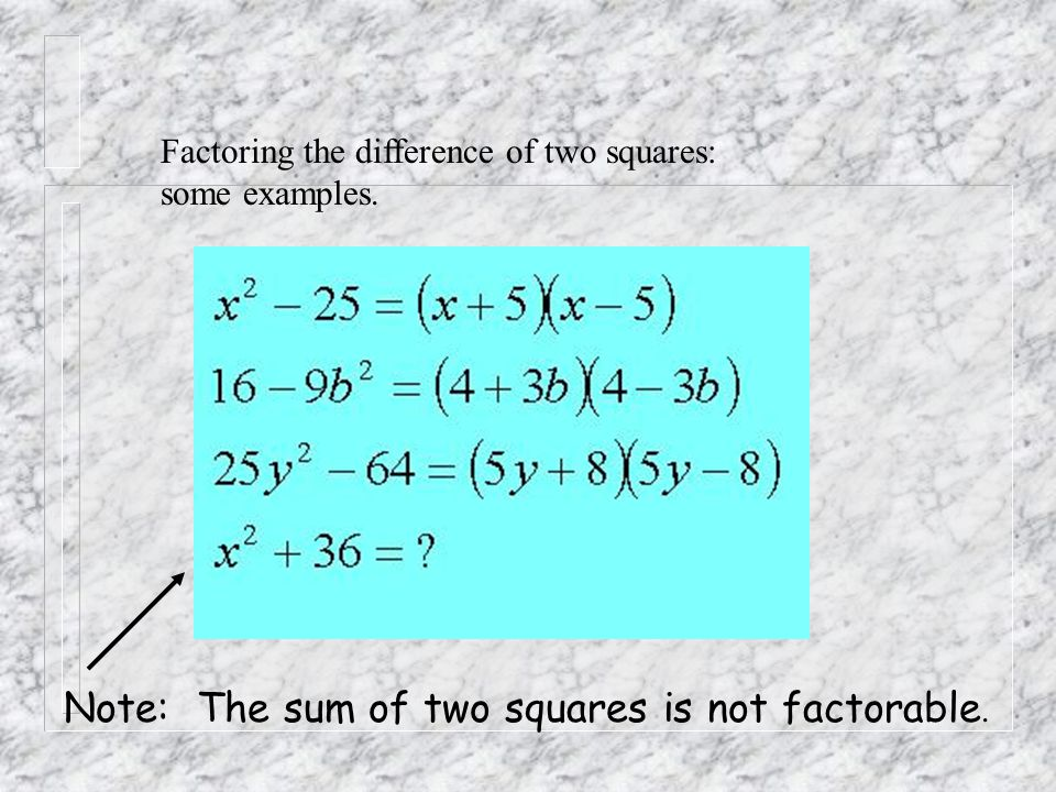 Note: The sum of two squares is not factorable.