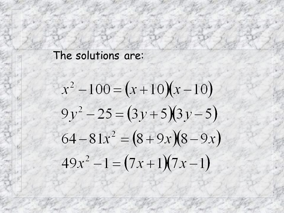The solutions are: