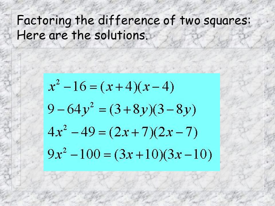 Factoring the difference of two squares: Here are the solutions.