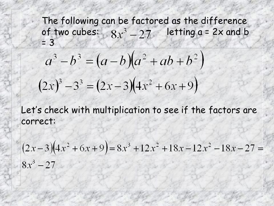 The following can be factored as the difference of two cubes: letting a = 2x and b = 3