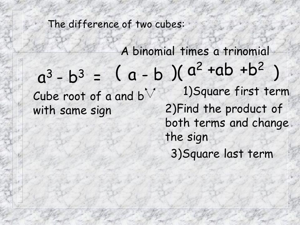 a2 +ab +b2 ( )( ) a - b a3 - b3 = A binomial times a trinomial