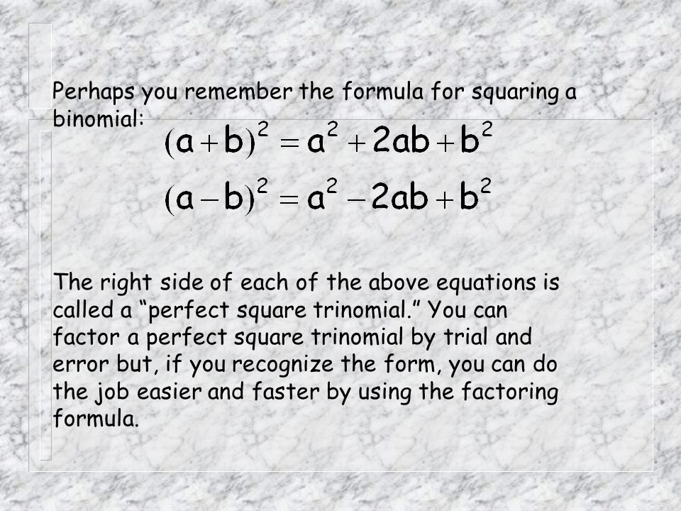 Perhaps you remember the formula for squaring a binomial: