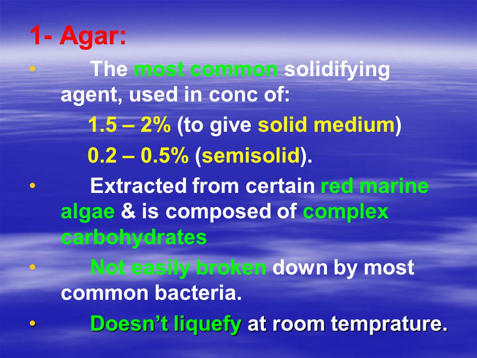 1- Agar: The most common solidifying agent, used in conc of:
