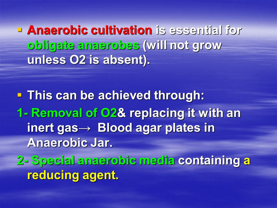 Anaerobic cultivation is essential for obligate anaerobes (will not grow unless O2 is absent).