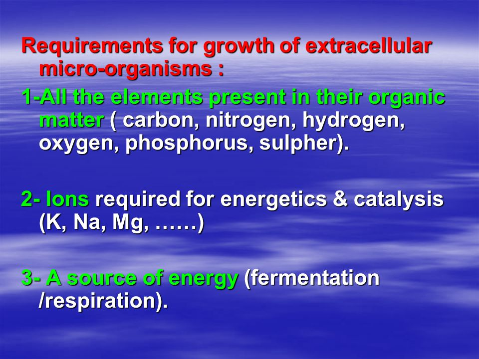 Requirements for growth of extracellular micro-organisms :