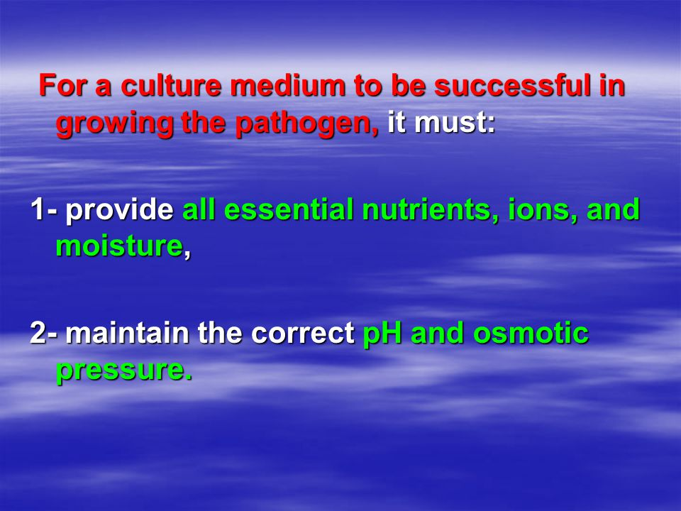 For a culture medium to be successful in growing the pathogen, it must: