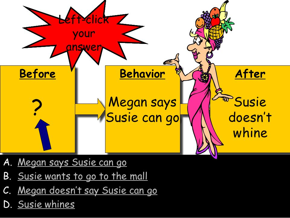Megan says Susie can go Susie doesn't whine Left-click your answer