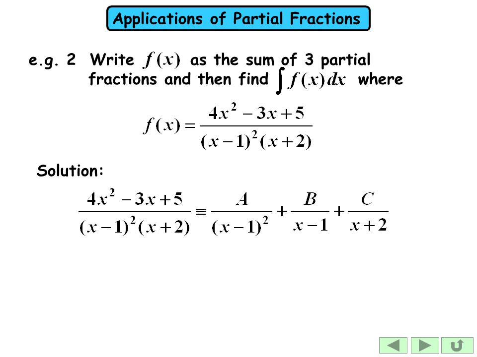 e.g. 2 Write as the sum of 3 partial fractions and then find where