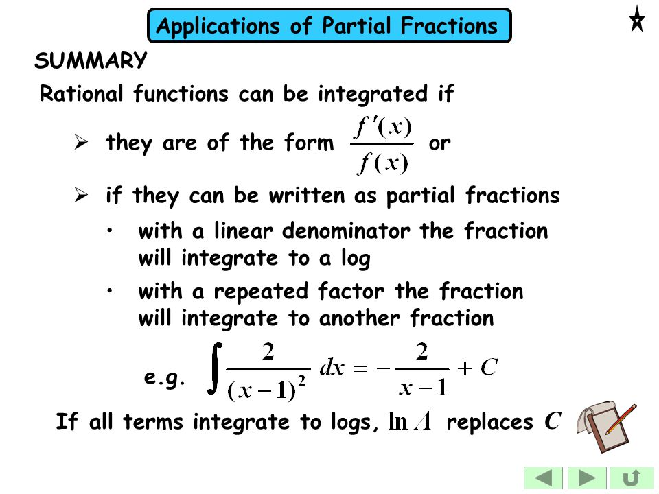 SUMMARY Rational functions can be integrated if. they are of the form or. if they can be written as partial fractions.
