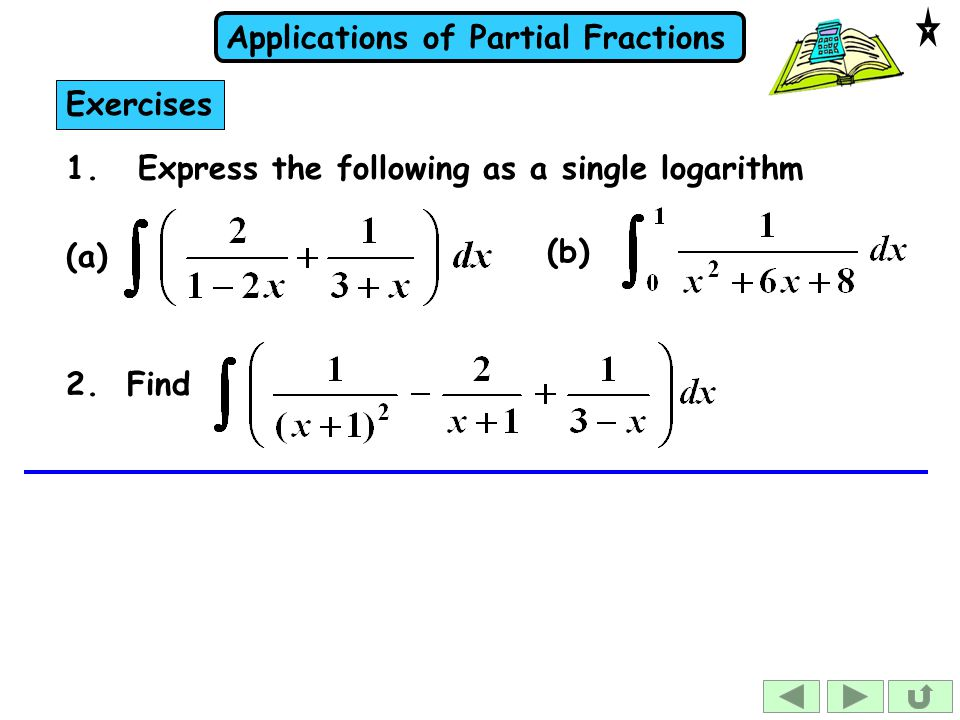 Exercises 1. Express the following as a single logarithm (a) 2. Find (b)
