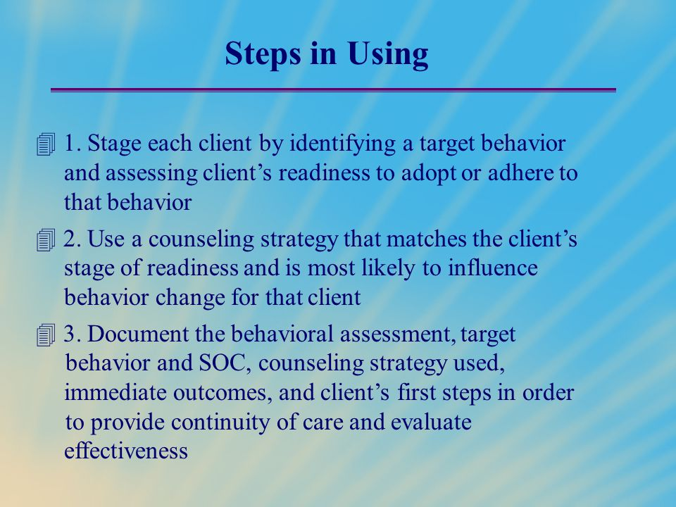 Steps in Using 1. Stage each client by identifying a target behavior
