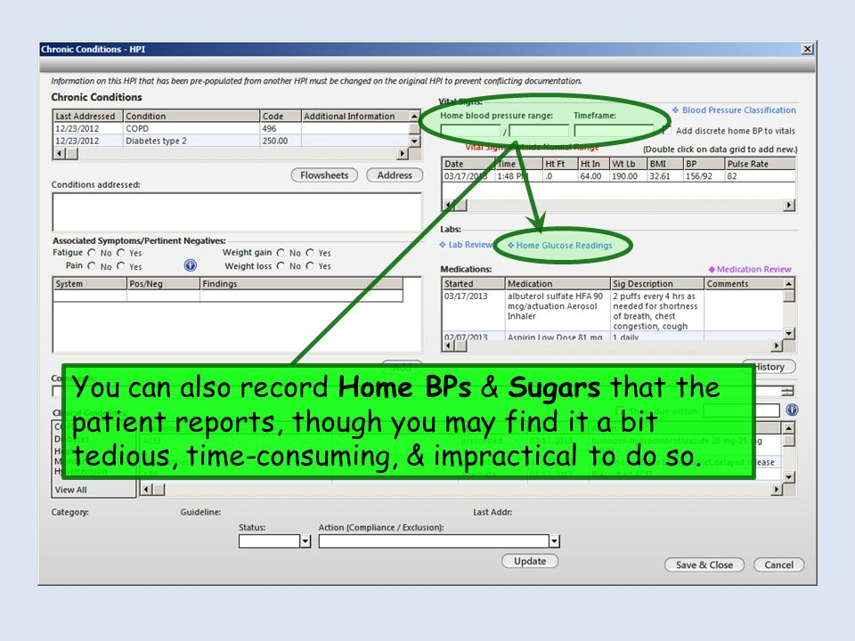You can also record Home BPs & Sugars that the patient reports, though you may find it a bit tedious, time-consuming, & impractical to do so.