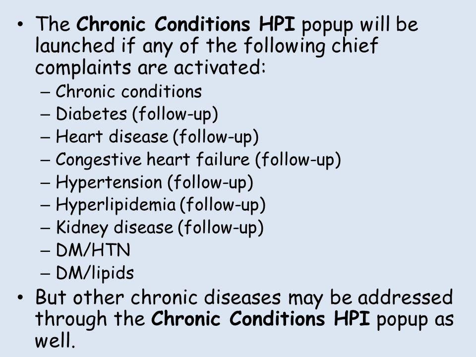 The Chronic Conditions HPI popup will be launched if any of the following chief complaints are activated: